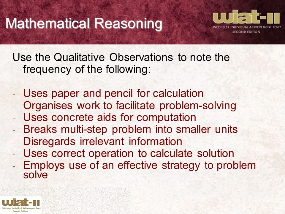 Mathematical Reasoning Use the Qualitative Observations to note the frequency of the following: - Uses paper and pencil for calculation - Organises wo