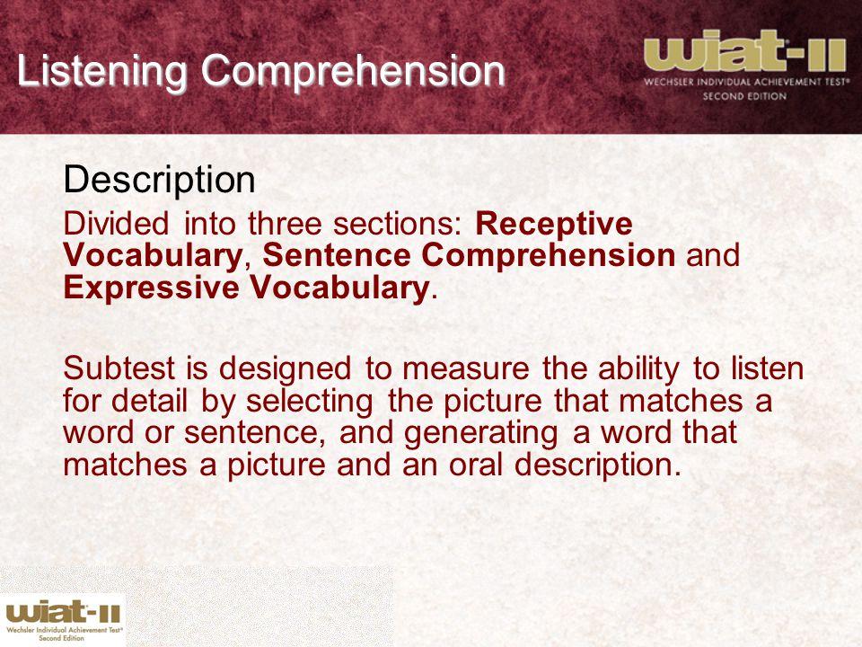 Listening Comprehension Description Divided into three sections: Receptive Vocabulary, Sentence Comprehension and Expressive Vocabulary. Subtest is de