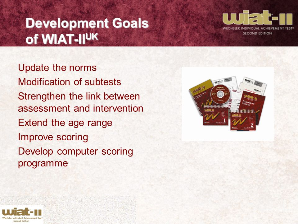 Update the norms Modification of subtests Strengthen the link between assessment and intervention Extend the age range Improve scoring Develop compute
