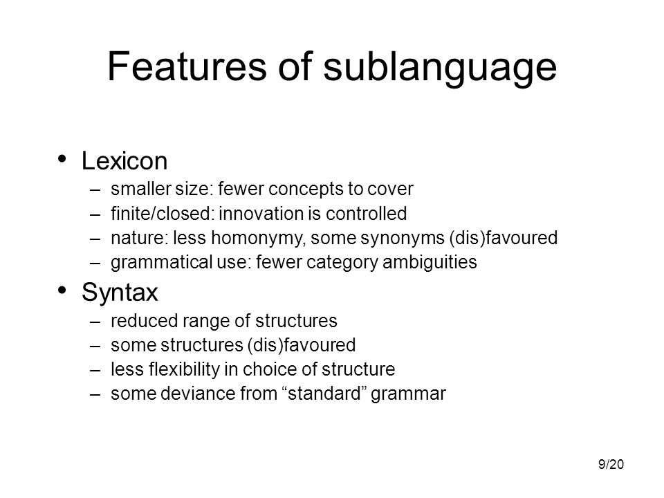 10/20 Controlled languages Widely used in technical authoring Promotes consistency and readability Similar features to sublanguage Can be coupled with grammar checker Permits multilingual authoring