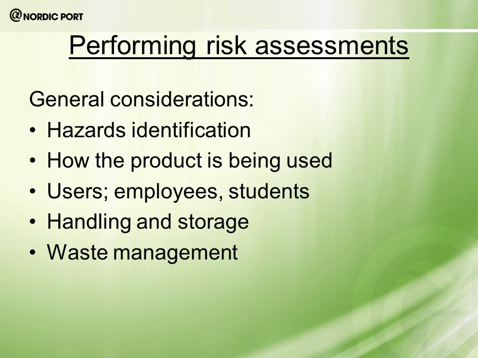 General considerations: Hazards identification How the product is being used Users; employees, students Handling and storage Waste management Performing risk assessments