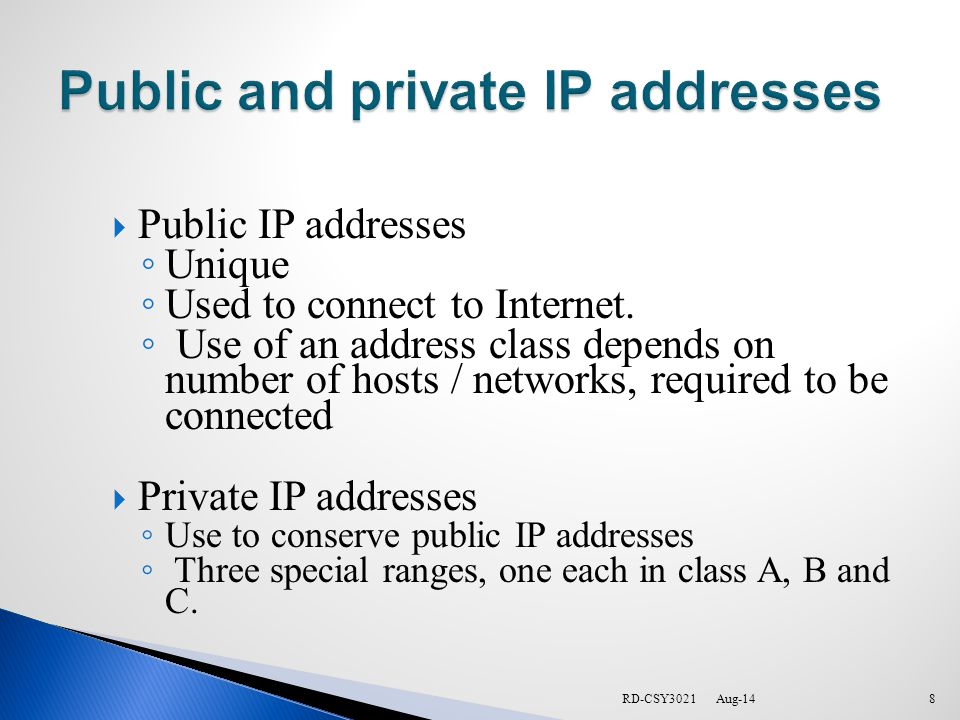 RD-CSY30218  Public IP addresses ◦ Unique ◦ Used to connect to Internet.