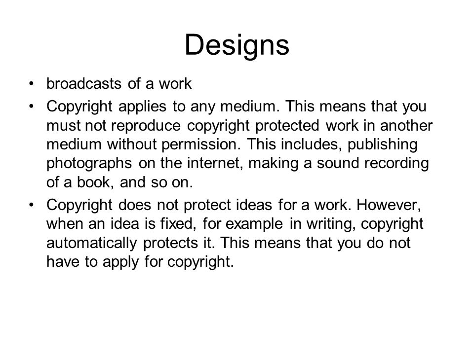 Designs broadcasts of a work Copyright applies to any medium.