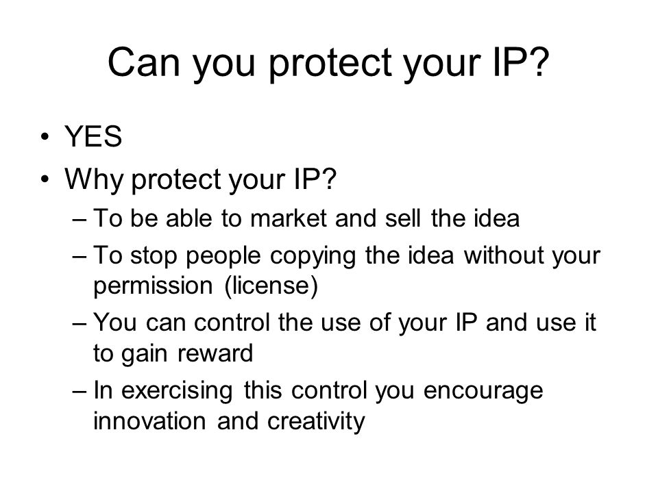 Can you protect your IP. YES Why protect your IP.