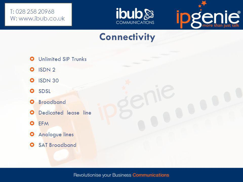 Connectivity  Unlimited SIP Trunks  ISDN 2  ISDN 30  SDSL  Broadband  Dedicated lease line  EFM  Analogue lines  SAT Broadband T: 028 258 209