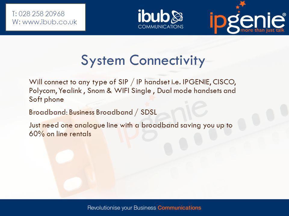 System Connectivity Will connect to any type of SIP / IP handset i.e. IPGENIE, CISCO, Polycom, Yealink, Snom & WIFI Single, Dual mode handsets and Sof