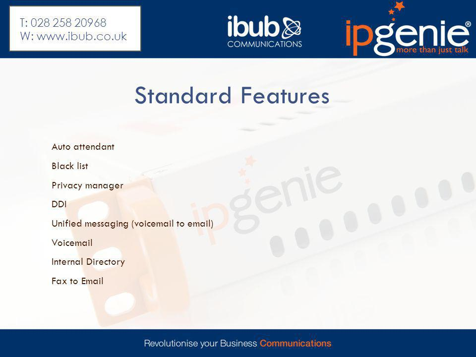 Standard Features Auto attendant Black list Privacy manager DDI Unified messaging (voicemail to email) Voicemail Internal Directory Fax to Email T: 028 258 20968 W: www.ibub.co.uk