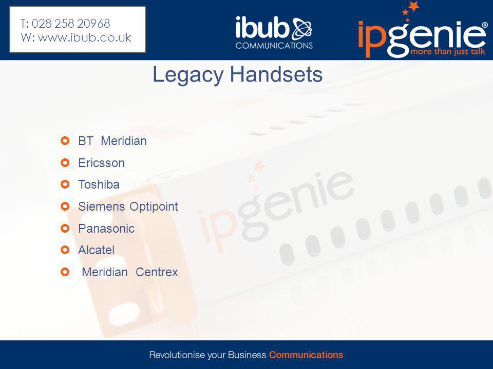 Legacy Handsets  BT Meridian  Ericsson  Toshiba  Siemens Optipoint  Panasonic  Alcatel  Meridian Centrex T: 028 258 20968 W: www.ibub.co.uk