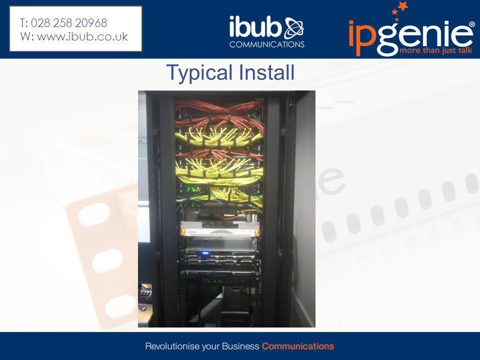Typical Install T: 028 258 20968 W: www.ibub.co.uk