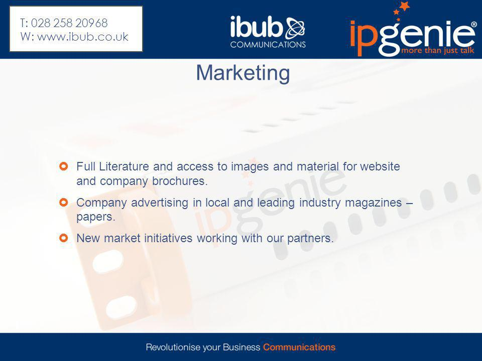 Marketing  Full Literature and access to images and material for website and company brochures.  Company advertising in local and leading industry m