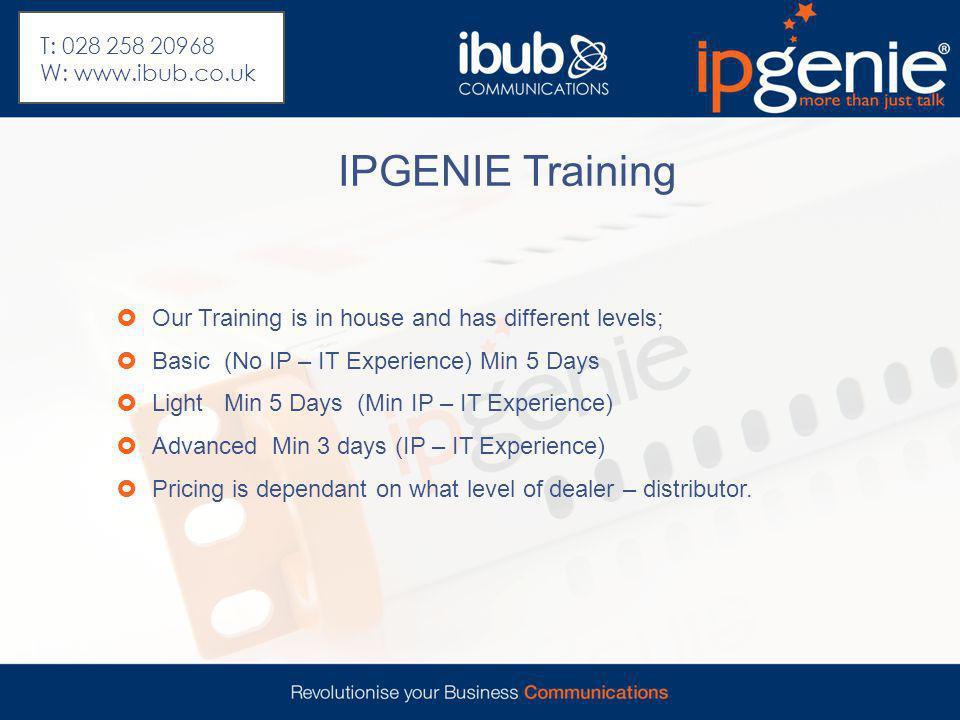 IPGENIE Training  Our Training is in house and has different levels;  Basic (No IP – IT Experience) Min 5 Days  Light Min 5 Days (Min IP – IT Exper