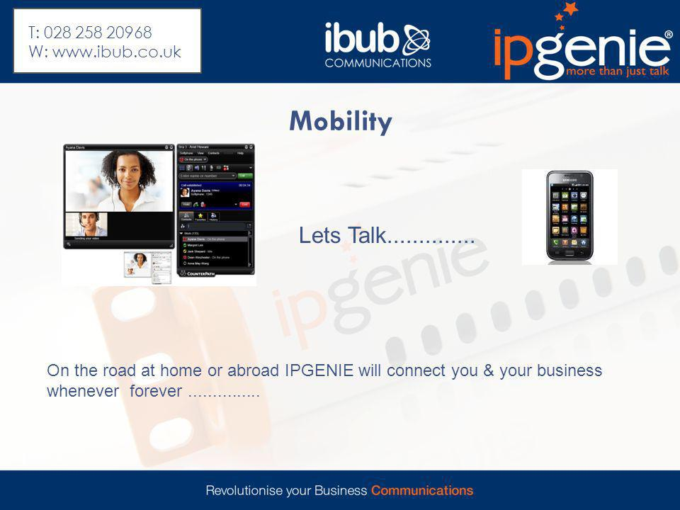 Mobility On the road at home or abroad IPGENIE will connect you & your business whenever forever............... Lets Talk.............. T: 028 258 209