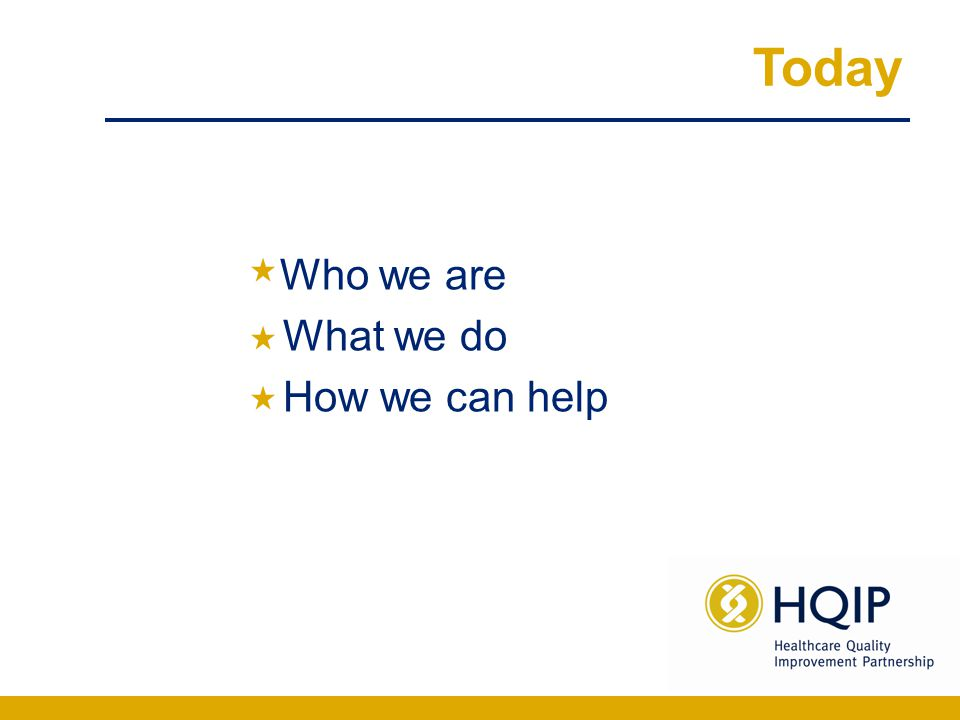 Who we are Part of HQIP's aim is to support clinicians and organisations in providing high quality care using best practice in clinical audit and quality improvement.
