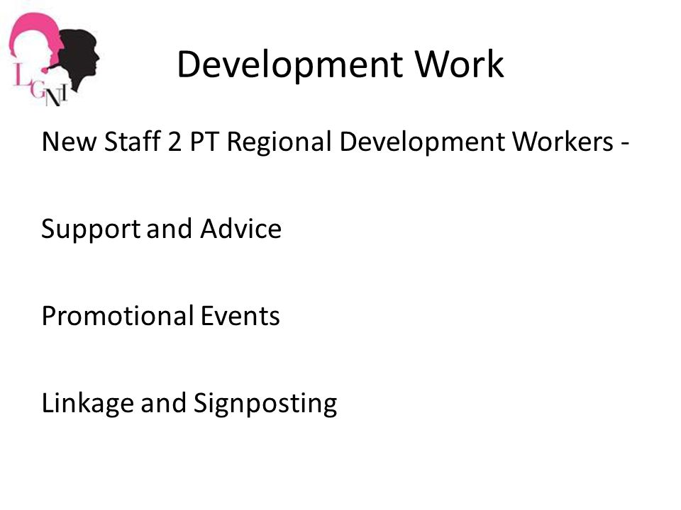 Development Work New Staff 2 PT Regional Development Workers - Support and Advice Promotional Events Linkage and Signposting
