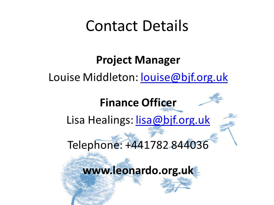 Contact Details Project Manager Louise Middleton: Finance Officer Lisa Healings: Telephone: