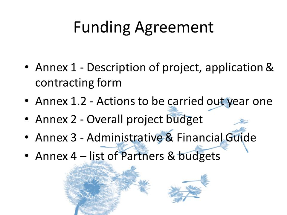 Funding Agreement Annex 1 - Description of project, application & contracting form Annex 1.2 - Actions to be carried out year one Annex 2 - Overall pr