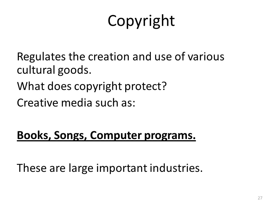 27 Copyright Regulates the creation and use of various cultural goods.