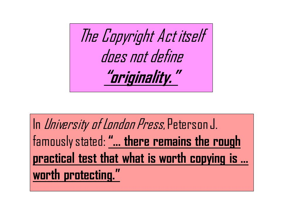 "The Copyright Act itself does not define ""originality."" In University of London Press, Peterson J. famously stated: ""… there remains the rough practic"