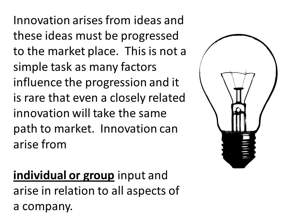 Innovation arises from ideas and these ideas must be progressed to the market place. This is not a simple task as many factors influence the progressi