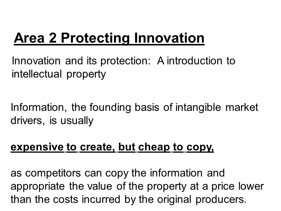 Area 2 Protecting Innovation Innovation and its protection: A introduction to intellectual property Information, the founding basis of intangible mark