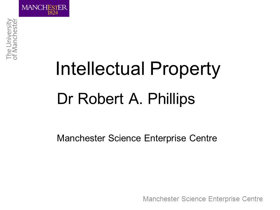 Manchester Science Enterprise Centre Intellectual Property Dr Robert A.