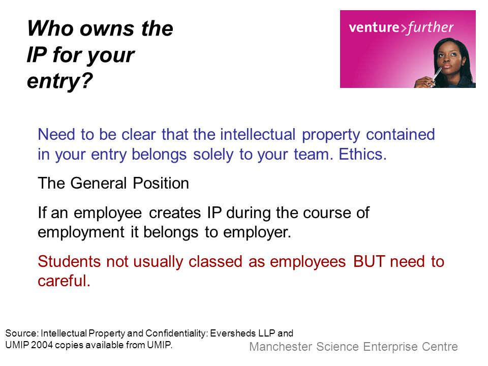 Manchester Science Enterprise Centre Who owns the IP for your entry? Need to be clear that the intellectual property contained in your entry belongs s
