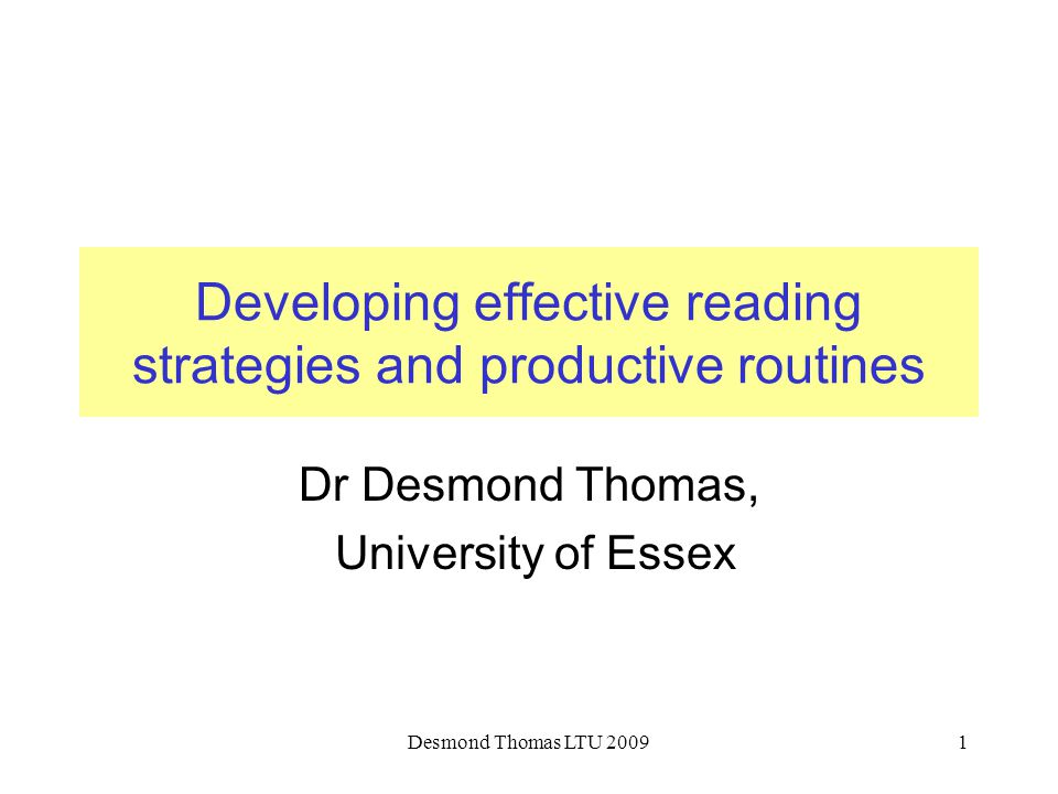 Desmond Thomas LTU 20091 Developing effective reading strategies and productive routines Dr Desmond Thomas, University of Essex