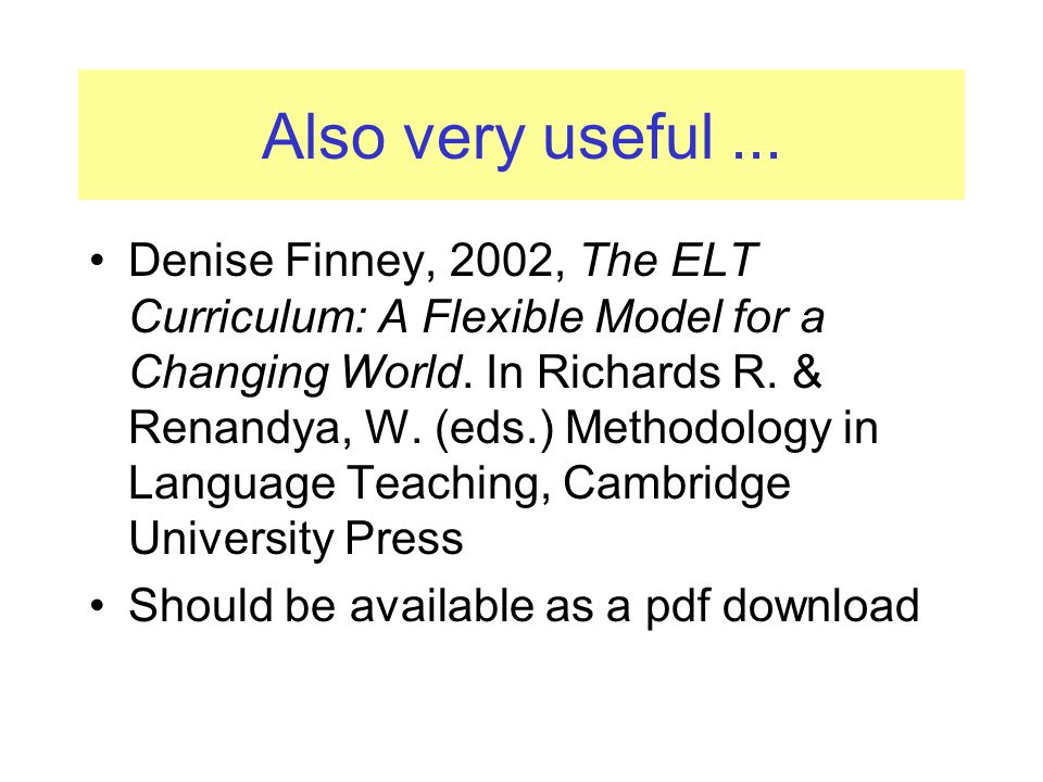 Also very useful... Denise Finney, 2002, The ELT Curriculum: A Flexible Model for a Changing World. In Richards R. & Renandya, W. (eds.) Methodology i