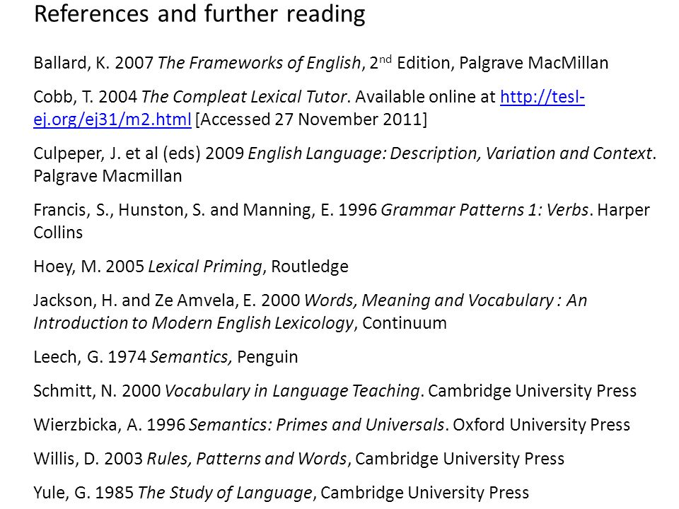References and further reading Ballard, K. 2007 The Frameworks of English, 2 nd Edition, Palgrave MacMillan Cobb, T. 2004 The Compleat Lexical Tutor.