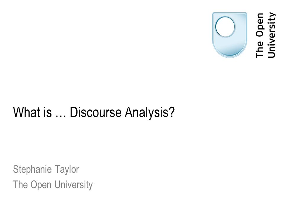 What is … Discourse Analysis Stephanie Taylor The Open University