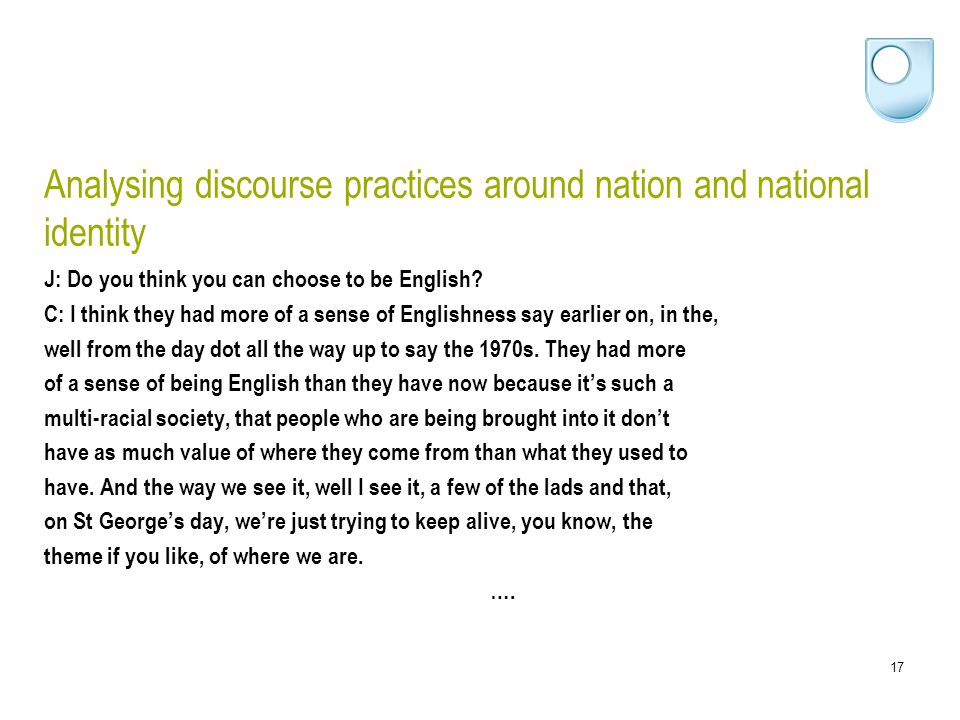 17 Analysing discourse practices around nation and national identity J: Do you think you can choose to be English.