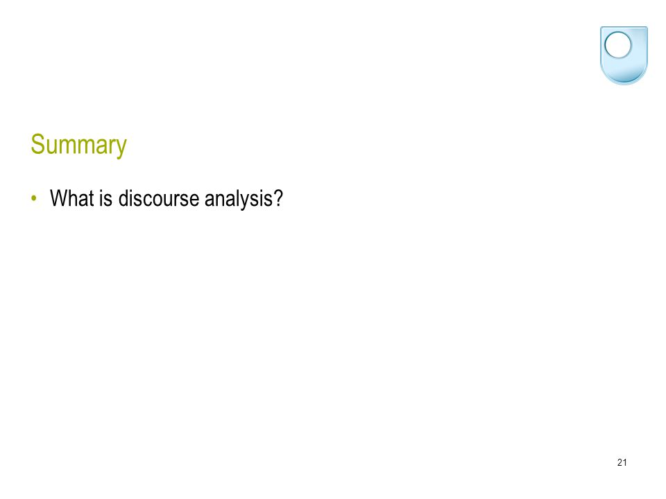 21 Summary What is discourse analysis