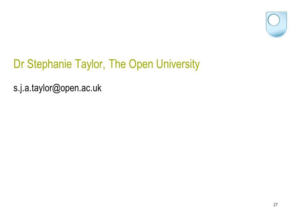 27 Dr Stephanie Taylor, The Open University s.j.a.taylor@open.ac.uk