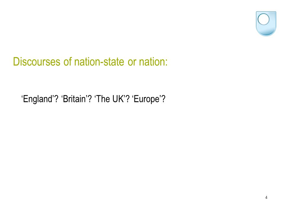 4 Discourses of nation-state or nation: 'England'? 'Britain'? 'The UK'? 'Europe'?