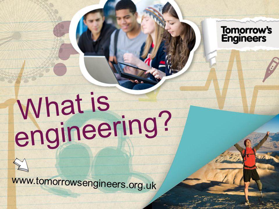 www.tomorrowsengineers.org.uk What is engineering