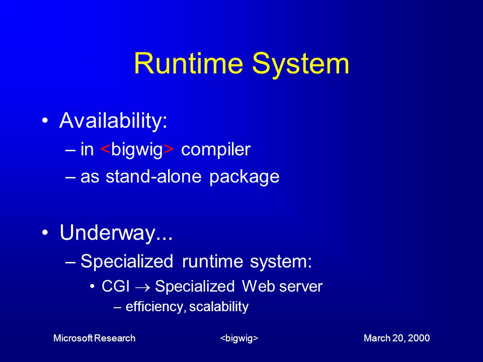 Microsoft Research March 20, 2000 Runtime System Availability: –in compiler –as stand-alone package Underway...