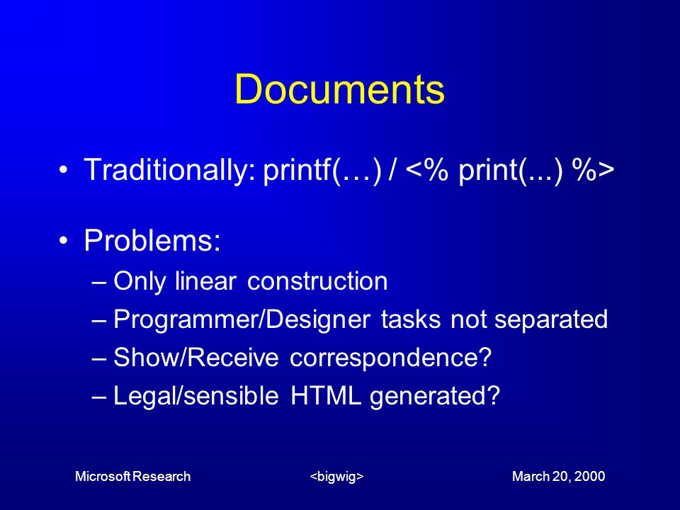 Microsoft Research March 20, 2000 Documents Traditionally: printf(…) / Problems: –Only linear construction –Programmer/Designer tasks not separated –Show/Receive correspondence.
