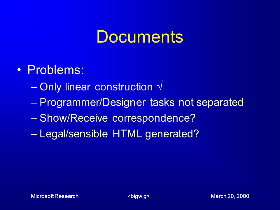 Microsoft Research March 20, 2000 Documents Problems: –Only linear construction  –Programmer/Designer tasks not separated –Show/Receive correspondence.