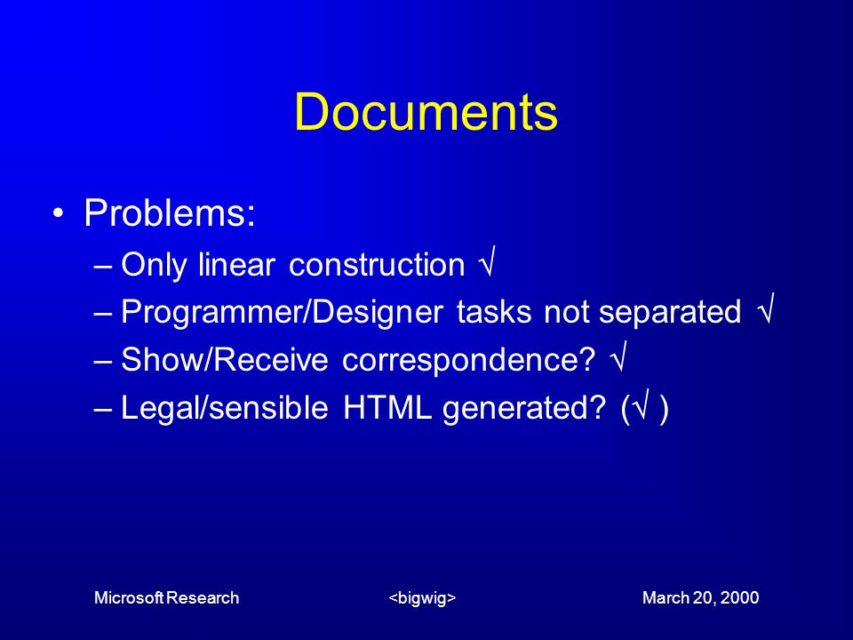Microsoft Research March 20, 2000 Documents Problems: –Only linear construction  –Programmer/Designer tasks not separated  –Show/Receive correspondence.