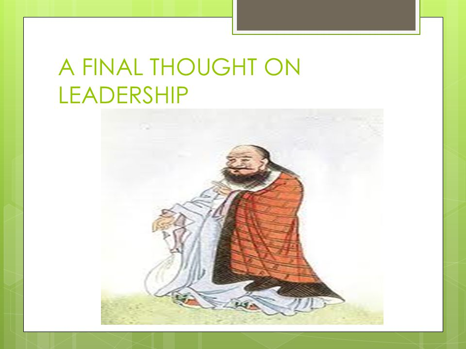 A FINAL THOUGHT ON LEADERSHIP
