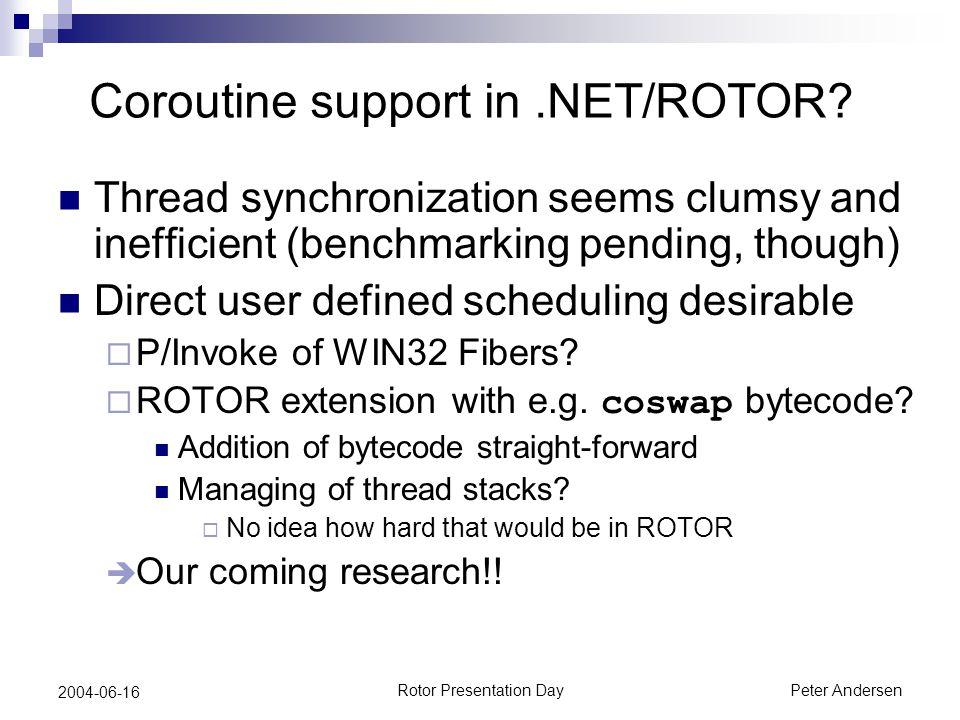 Rotor Presentation DayPeter Andersen 2004-06-16 Coroutine support in.NET/ROTOR.
