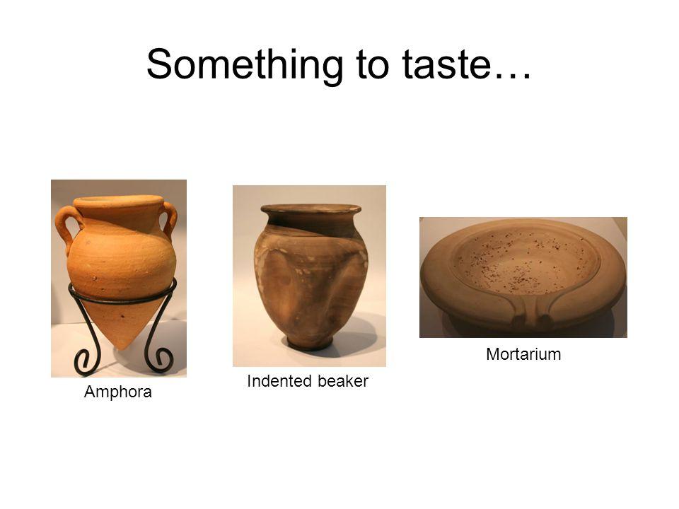 Something to taste… Amphora Indented beaker Mortarium