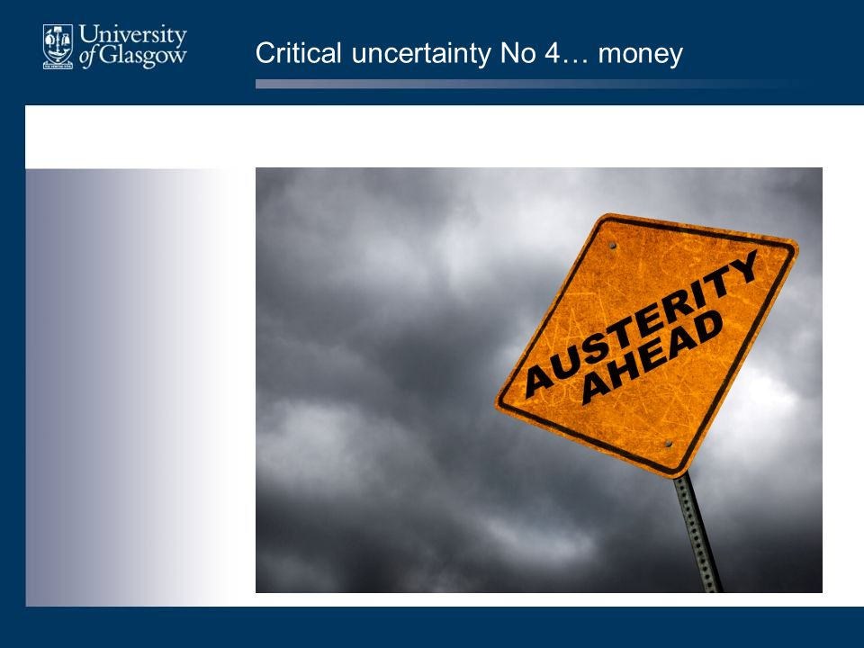 Critical uncertainty No 4… money