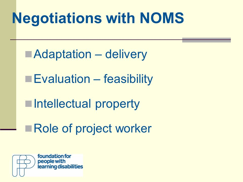 Negotiations with NOMS Adaptation – delivery Evaluation – feasibility Intellectual property Role of project worker