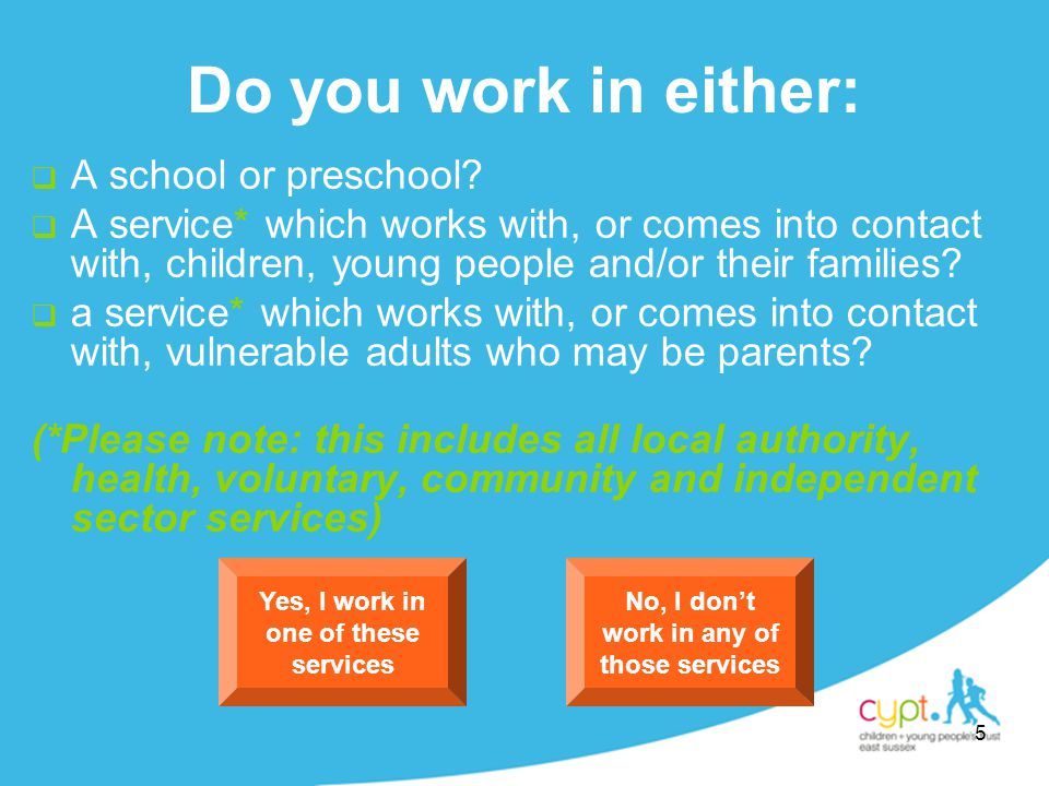 5 Do you work in either:  A school or preschool.