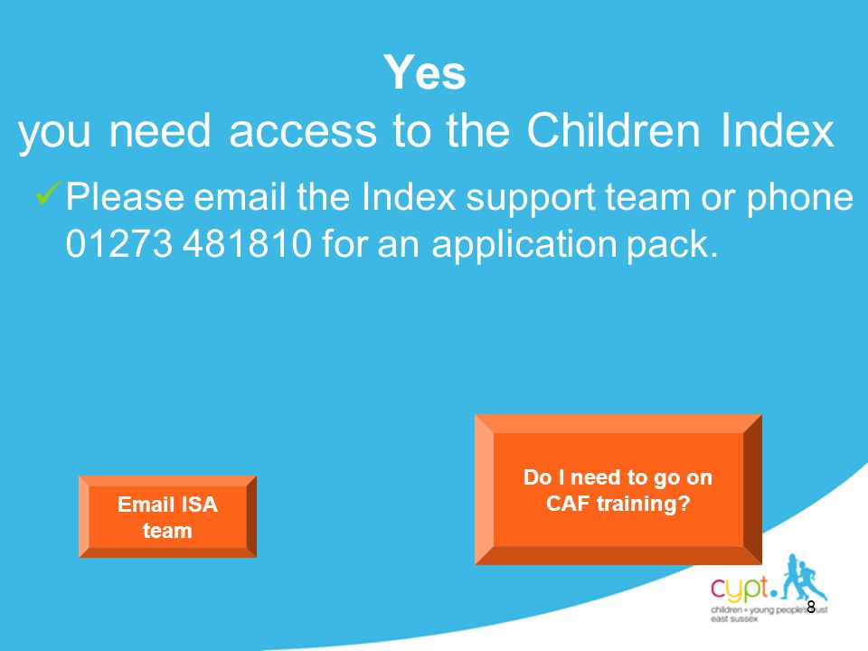 8 Yes you need access to the Children Index Please email the Index support team or phone 01273 481810 for an application pack.