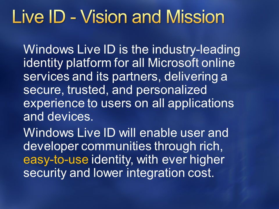 Windows Live ID is … The authentication provider for all Microsoft's web properties But also: An authentication platform A delegation platform A federation platform A user provisioning platform The first line of anti-spam defense All delivered as Software + Services Cloud hosted + client SDK libraries for easier integration Two major feature Live ID release cycles per year Microsoft Confidential