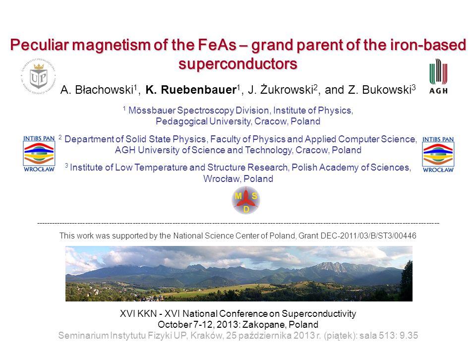 Peculiar magnetism of the FeAs – grand parent of the iron-based superconductors A. Błachowski 1, K. Ruebenbauer 1, J. Żukrowski 2, and Z. Bukowski 3 1