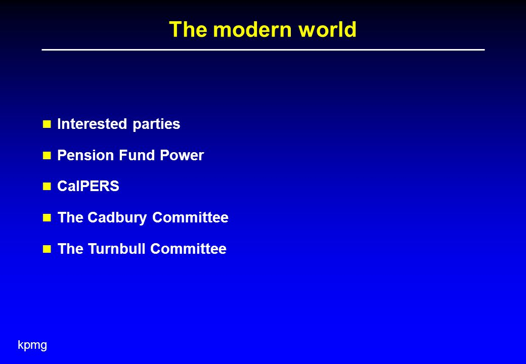 kpmg The modern world Interested parties Pension Fund Power CalPERS The Cadbury Committee The Turnbull Committee