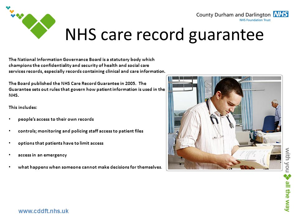 www.cddft.nhs.uk NHS care record guarantee The National Information Governance Board is a statutory body which champions the confidentiality and secur